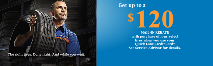 Buy four select tires and get up to $120 in rebates when using your Quick Lane Credit Card