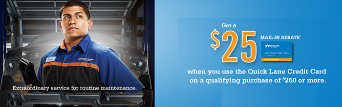 $25 mail-in rebate for qualifying $250 purchase using Quick Lane Credit Card